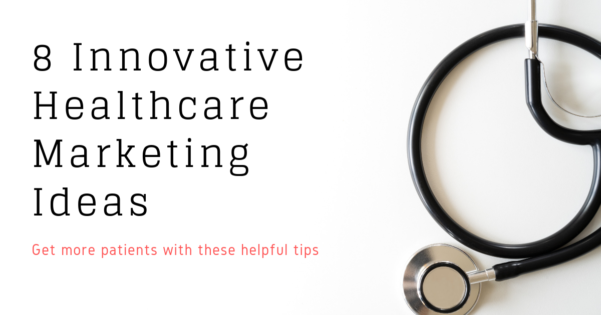 innovative healthcare marketing ideas - how to get more patients